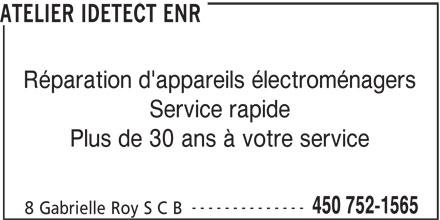 Atelier Idétect Enr (450-752-1565) - Annonce illustrée======= - ATELIER IDETECT ENR Réparation d'appareils électroménagers Plus de 30 ans à votre service -------------- 450 752-1565 8 Gabrielle Roy S C B Service rapide