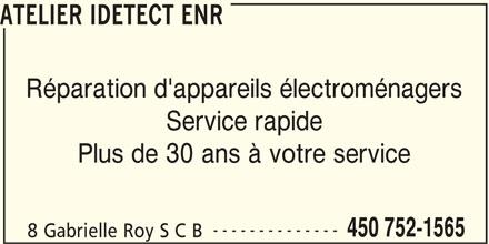 Atelier Idétect Enr (450-752-1565) - Annonce illustrée======= - ATELIER IDETECT ENR Réparation d'appareils électroménagers Service rapide Plus de 30 ans à votre service -------------- 450 752-1565 8 Gabrielle Roy S C B
