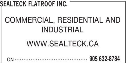 Sealteck Flatroof Inc. (905-549-8784) - Annonce illustrée======= - SEALTECK FLATROOF INC. INDUSTRIAL WWW.SEALTECK.CA -------------------------------- 905 632-8784 ON COMMERCIAL, RESIDENTIAL AND
