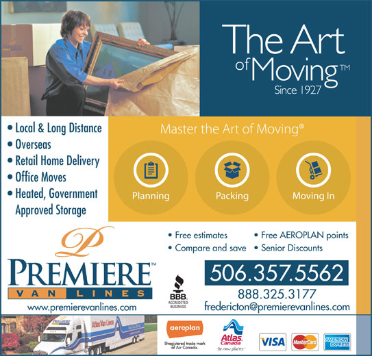 Premiere Van Lines (506-357-5562) - Annonce illustrée======= - Local & Long Distance Overseas Retail Home Delivery Office Moves Heated, Government Planning Packing Moving In Approved Storage Free estimates Free AEROPLAN points Compare and save  Senior Discounts 506.357.5562 888.325.3177 www.premierevanlines.com