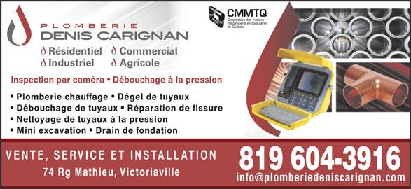 Plomberie Denis Carignan (819-604-3916) - Annonce illustrée======= - Inspection par caméra   Débouchage à la pression Plomberie chauffage   Dégel de tuyaux Débouchage de tuyaux   Réparation de fissure Nettoyage de tuyaux à la pression Mini excavation   Drain de fondation VENTE, SERVICE ET INSTALLATION 819 604-3916 74 Rg Mathieu, Victoriaville