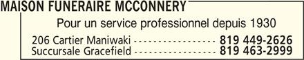 Salon Funéraire McConnery (819-449-2626) - Annonce illustrée======= - MAISON FUNERAIRE MCCONNERY Pour un service professionnel depuis 1930 206 Cartier Maniwaki ----------------- 819 449-2626 819 463-2999 Succursale Gracefield -----------------