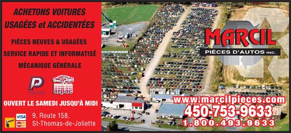 Marcil Pièces D'Autos Inc (450-753-9633) - Annonce illustrée======= - ACHETONS VOITURES USAGÉES et ACCIDENTÉES PIÈCES NEUVES & USAGÉES SERVICE RAPIDE ET INFORMATISÉ MÉCANIQUE GÉNÉRALE www.marcilpieces.com OUVERT LE SAMEDI JUSQU À MIDI 450-753-9633 9, Route 158, 1.800.493.9633 St-Thomas-de-Joliette