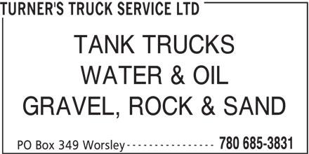 Turner's Truck Service Ltd (780-685-3831) - Annonce illustrée======= - TURNER'S TRUCK SERVICE LTD TANK TRUCKS WATER & OIL GRAVEL, ROCK & SAND ---------------- 780 685-3831 PO Box 349 Worsley
