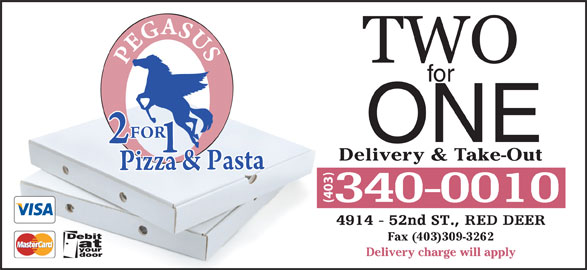 Pegasus Pizza (403-340-0010) - Display Ad - for ONE Delivery & Take-Out (403) Fax (403)309-3262 Delivery charge will apply