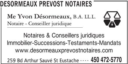 Désormeaux Prévost Notaires (450-472-5770) - Annonce illustrée======= - DESORMEAUX PREVOST NOTAIRES Notaires & Conseillers juridiques Immobilier-Successions-Testaments-Mandats www.desormeauxprevostnotaires.com ---- 450 472-5770 259 Bd Arthur Sauvé St Eustache
