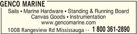 Genco Marine (905-278-2891) - Display Ad - GENCO MARINE Sails  Marine Hardware  Standing & Running Board Canvas Goods  Instrumentation www.gencomarine.com -- 1 800 361-2890 1008 Rangeview Rd Mississauga