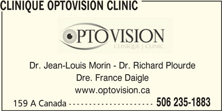 Clinique Optovision Clinic (506-235-1883) - Annonce illustrée======= - CLINIQUE OPTOVISION CLINIC Dr. Jean-Louis Morin - Dr. Richard Plourde Dre. France Daigle www.optovision.ca 506 235-1883 159 A Canada ---------------------