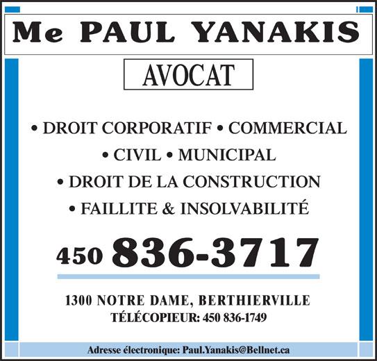 Paul Yanakis (450-836-3717) - Annonce illustrée======= - 1300 NOTRE DAME, BERTHIERVILLE TÉLÉCOPIEUR: 450 836-1749 Me PAUL YANAKIS AVOCAT DROIT CORPORATIF   COMMERCIAL CIVIL   MUNICIPAL DROIT DE LA CONSTRUCTION FAILLITE & INSOLVABILITÉ 450 836-3717