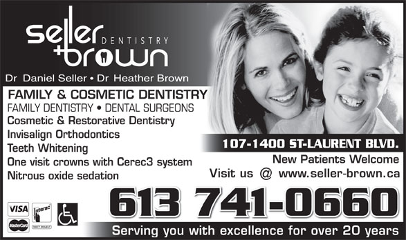 Seller and Brown Dentistry (613-741-0660) - Display Ad - FAMILY & COSMETIC DENTISTRY Cosmetic & Restorative Dentistry Invisalign Orthodontics Teeth Whitening New Patients Welcome One visit crowns with Cerec3 system Visit us www.seller-brown.ca Nitrous oxide sedationtion 613 741-0660 Serving you with excellence for over 20 years