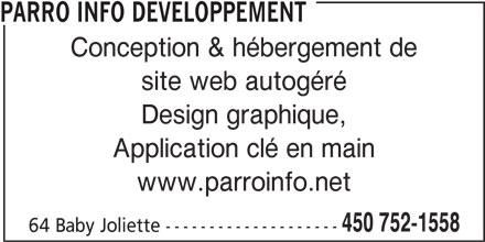 Parro Info Developpement (450-752-1558) - Annonce illustrée======= - PARRO INFO DEVELOPPEMENT Conception & hébergement de site web autogéré Design graphique, Application clé en main www.parroinfo.net 450 752-1558 64 Baby Joliette --------------------