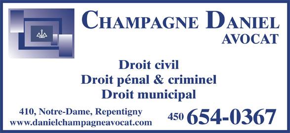 Daniel Champagne (450-654-0367) - Annonce illustrée======= - Droit pénal & criminel Droit municipal 410, Notre-Dame, Repentigny 654-0367 450 www.danielchampagneavocat.com Droit civil AVOCAT CHAMPAGNE DANIEL