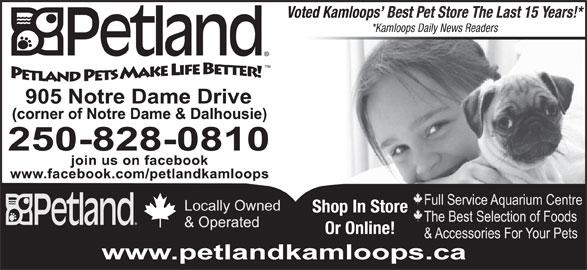 Petland (250-828-0810) - Display Ad - Voted Kamloops  Best Pet Store The Last 15 Years!* *Kamloops Daily News Readers Shop In Store Or Online!