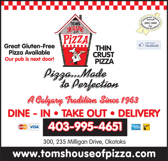 Toms House Of Pizza (Okotoks) Ltd (403-995-4651) - Annonce illustrée======= - 2002-2009 DINE - IN   TAKE OUT   DELIVERY 403-995-4651 300, 235 Milligan Drive, Okotoks Great Gluten-Free Pizza Available Our pub is next door!