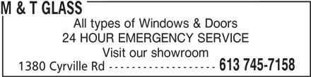M And T Glass (613-745-7158) - Display Ad - M & T GLASS All types of Windows & Doors 24 HOUR EMERGENCY SERVICE Visit our showroom 613 745-7158 1380 Cyrville Rd-------------------