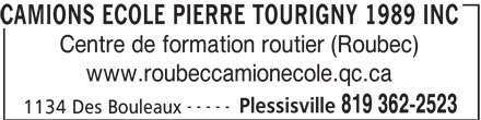 Camions Ecole Pierre Tourigny 1989 Inc (819-362-2523) - Annonce illustrée======= - CAMIONS ECOLE PIERRE TOURIGNY 1989 INC Centre de formation routier (Roubec) www.roubeccamionecole.qc.ca ----- Plessisville 819 362-2523 1134 Des Bouleaux