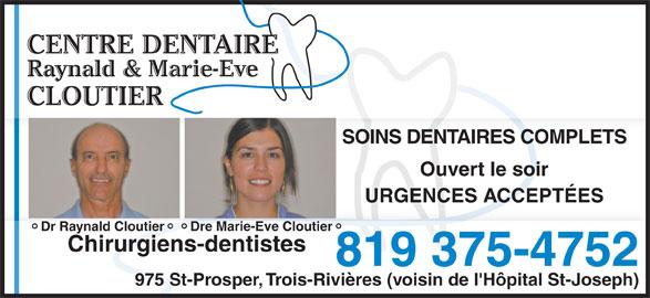 Centre Dentaire Raynald et Marie-Eve Cloutier (819-375-4752) - Annonce illustrée======= - SOINS DENTAIRES COMPLETS Ouvert le soir URGENCES ACCEPTÉES Dr Raynald Cloutier Dre Marie-Eve Cloutier Chirurgiens-dentistes 819 375-4752 975 St-Prosper, Trois-Rivières (voisin de l'Hôpital St-Joseph)