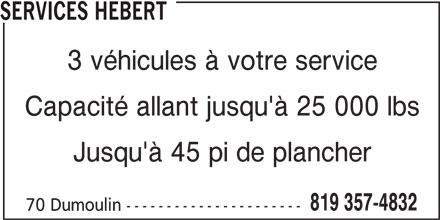 Services Hébert (819-357-4832) - Annonce illustrée======= - SERVICES HEBERT 3 véhicules à votre service Capacité allant jusqu'à 25 000 lbs Jusqu'à 45 pi de plancher 819 357-4832 70 Dumoulin ----------------------