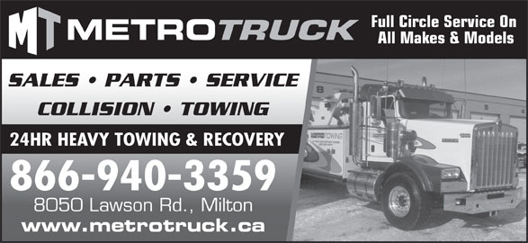 Metro Freightliner Milton (905-561-6110) - Display Ad - www.metrotruck.ca 8050 Lawson Rd., Milton Full Circle Service On All Makes & Models SALES   PARTS   SERVICE COLLISION   TOWING 24HR HEAVY TOWING & RECOVERY 866-940-3359 www.metrotruck.ca 8050 Lawson Rd., Milton Full Circle Service On All Makes & Models SALES   PARTS   SERVICE COLLISION   TOWING 24HR HEAVY TOWING & RECOVERY 866-940-3359