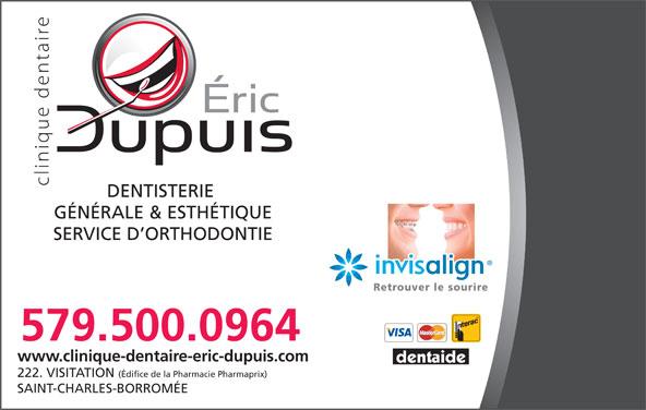 Clinique Dentaire Eric Dupuis (450-759-3409) - Annonce illustrée======= - DENTISTERIE GÉNÉRALE & ESTHÉTIQUE Retrouver le sourire 579.500.0964 www.clinique-dentaire-eric-dupuis.com 222. VISITATION (Édifice de la Pharmacie Pharmaprix) SERVICE D ORTHODONTIE SAINT-CHARLES-BORROMÉE