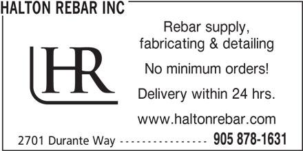 Halton Rebar Inc (905-878-1631) - Display Ad - HALTON REBAR INC Rebar supply, fabricating & detailing No minimum orders! Delivery within 24 hrs. www.haltonrebar.com 905 878-1631 2701 Durante Way----------------