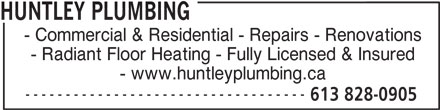 Huntley Plumbing (613-828-0905) - Display Ad - HUNTLEY PLUMBING - Commercial & Residential - Repairs - Renovations - Radiant Floor Heating - Fully Licensed & Insured - www.huntleyplumbing.ca ----------------------------------- 613 828-0905