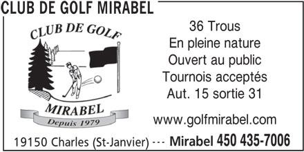 Club de Golf Mirabel (450-435-7006) - Annonce illustrée======= - 36 Trous En pleine nature Ouvert au public Tournois acceptés Aut. 15 sortie 31 www.golfmirabel.com --- Mirabel 450 435-7006 19150 Charles (St-Janvier) CLUB DE GOLF MIRABEL