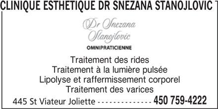 Clinique esthétique Dr Robert Prescott & Dre Snezana Stanojlovic (450-759-4222) - Annonce illustrée======= - CLINIQUE ESTHETIQUE DR SNEZANA STANOJLOVIC Traitement des rides Traitement à la lumière pulsée Lipolyse et raffermissement corporel Traitement des varices 450 759-4222 445 St Viateur Joliette --------------