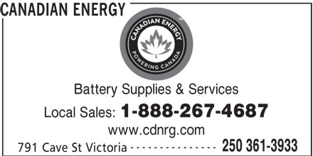 Canadian Energy (250-361-3933) - Display Ad - CANADIAN ENERGY --------------- 250 361-3933 Battery Supplies & Services Local Sales: 1-888-267-4687 www.cdnrg.com 791 Cave St Victoria