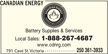 Canadian Energy (250-361-3933) - Display Ad - CANADIAN ENERGY Battery Supplies & Services Local Sales: 1-888-267-4687 www.cdnrg.com --------------- 250 361-3933 791 Cave St Victoria