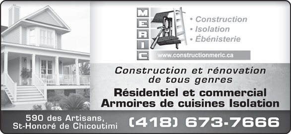 Construction Méric (418-673-7666) - Annonce illustrée======= - Construction et rénovation de tous genres Résidentiel et commercial Armoires de cuisines IsolationonAr 590 des Artisans, (418) 673-7666)6737666 St-Honoré de Chicoutimi
