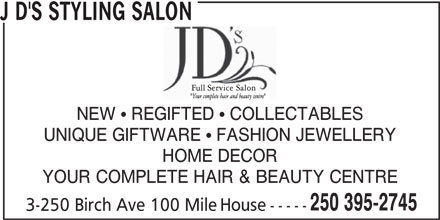 J D's Styling Salon (250-395-2745) - Display Ad - J D'S STYLING SALON NEW   REGIFTED   COLLECTABLES UNIQUE GIFTWARE   FASHION JEWELLERY HOME DECOR YOUR COMPLETE HAIR & BEAUTY CENTRE 250 395-2745 3-250 Birch Ave 100 Mile House-----