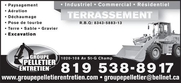 Pelletier Entretien (Groupe) (819-538-8917) - Annonce illustrée======= - Industriel   Commercial   Résidentiel Paysagement Aération Déchaumage TERRASSEMENTTERRASSEMENT Pose de tourbe R.B.Q: 8343-5883-13 Terre   Sable   Graviervier Excavation 1020-108 Av St-G Champ 819 538-8917