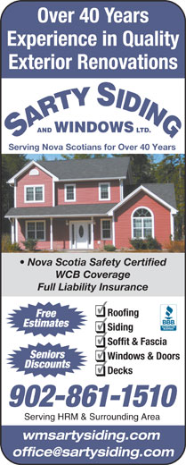 Sarty Siding & Windows Ltd (902-861-1510) - Display Ad - Experience in Quality Over 40 Years Exterior Renovations Roofing AND WINDOWS LTD. Serving Nova Scotians for Over 40 Years Nova Scotia Safety Certified WCB Coverage Free Estimates Siding Soffit & Fascia Seniors Windows & Doors Discounts Decks 902-861-1510 Serving HRM & Surrounding Area wmsartysiding.com Full Liability Insurance