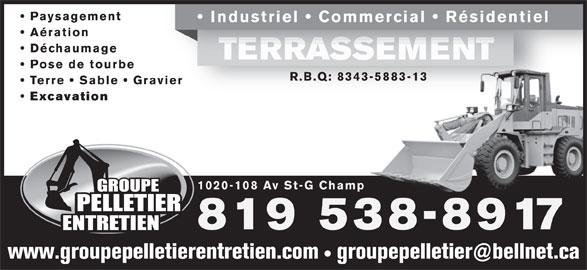 Groupe Pelletier Entretien (819-538-8917) - Annonce illustrée======= - Paysagement Aération Industriel   Commercial   Résidentiel Déchaumage TERRASSEMENTTERRASSEMENT Pose de tourbe R.B.Q: 8343-5883-13 Terre   Sable   Gravier Excavation 1020-108 Av St-G Champ 819 538-8917