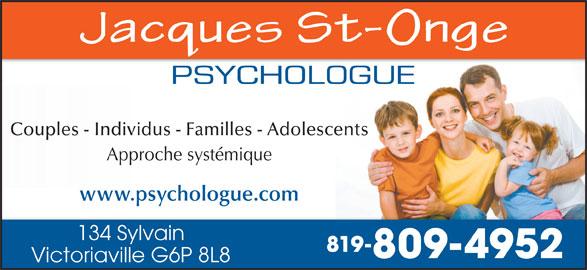 St-Onge Jacques (819-758-4337) - Annonce illustrée======= - Couples - Individus - Familles - Adolescents www.psychologue.com 134 Sylvain 819- 809-4952 Victoriaville G6P 8L8 Approche systémique