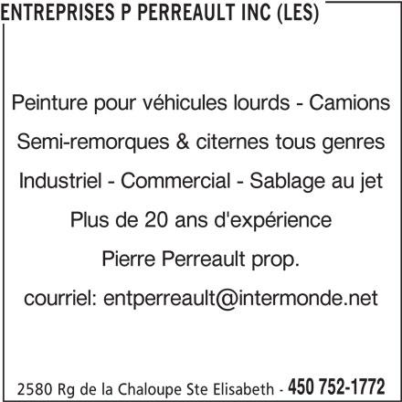 Les Entreprises P Perreault Inc (450-752-1772) - Annonce illustrée======= - Industriel - Commercial - Sablage au jet Plus de 20 ans d'expérience Pierre Perreault prop. 450 752-1772 2580 Rg de la Chaloupe Ste Elisabeth - ENTREPRISES P PERREAULT INC (LES) Peinture pour véhicules lourds - Camions Semi-remorques & citernes tous genres