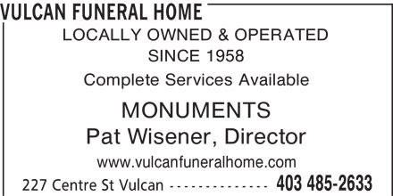 Vulcan Funeral Home (403-485-2633) - Display Ad - VULCAN FUNERAL HOME LOCALLY OWNED & OPERATED SINCE 1958 Complete Services Available MONUMENTS Pat Wisener, Director www.vulcanfuneralhome.com 403 485-2633 227 Centre St Vulcan-------------