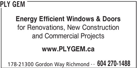 Ply Gem (604-270-1488) - Display Ad - Energy Efficient Windows & Doors for Renovations, New Construction and Commercial Projects www.PLYGEM.ca -- 604 270-1488 178-21300 Gordon Way Richmond PLY GEM