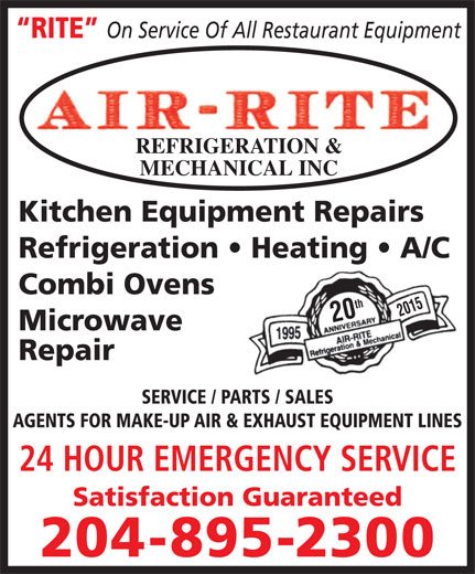 Air-Rite Refrigeration & Mechanical Inc (204-895-2300) - Display Ad - RITE On Service Of All Restaurant Equipment REFRIGERATION & MECHANICAL INC Kitchen Equipment Repairs Refrigeration   Heating   A/C Combi Ovens 20th2015 Microwave Repair SERVICE / PARTS / SALES AGENTS FOR MAKE-UP AIR & EXHAUST EQUIPMENT LINES 24 HOUR EMERGENCY SERVICE Satisfaction Guaranteed 204-895-2300