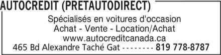 Autocredit ( Pretautodirect) (819-778-8787) - Annonce illustrée======= - AUTOCREDIT (PRETAUTODIRECT) Spécialisés en voitures d'occasion Achat - Vente - Location/Achat www.autocreditcanada.ca 465 Bd Alexandre Taché Gat -------- 819 778-8787 AUTOCREDIT (PRETAUTODIRECT) Spécialisés en voitures d'occasion Achat - Vente - Location/Achat www.autocreditcanada.ca 465 Bd Alexandre Taché Gat -------- 819 778-8787