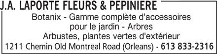 Fleurs & Pépinière J A Laporte (613-833-2316) - Annonce illustrée======= - Arbustes, plantes vertes d'extérieur 1211 Chemin Old Montreal Road (Orleans) - 613 833-2316 J.A. LAPORTE FLEURS & PEPINIERE Botanix - Gamme complète d'accessoires pour le jardin - Arbres