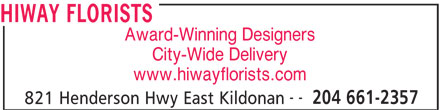 HiWay Florists (204-661-2357) - Display Ad - HIWAY FLORISTS Award-Winning Designers City-Wide Delivery www.hiwayflorists.com -- 204 661-2357 821 Henderson Hwy East Kildonan
