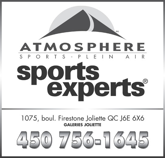 Sports Experts - Atmosphere (450-756-1645) - Annonce illustrée======= - mc S   P    O    R    T    S    -    P    L    E    I    N         A    I    R 1075, boul. Firestone Joliette QC J6E 6X6 GALERIES JOLIETTE