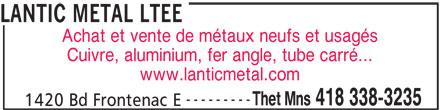 Lantic Métal Ltée (418-338-3235) - Annonce illustrée======= - LANTIC METAL LTEE Achat et vente de métaux neufs et usagés Cuivre, aluminium, fer angle, tube carré... www.lanticmetal.com --------- Thet Mns 418 338-3235 1420 Bd Frontenac E