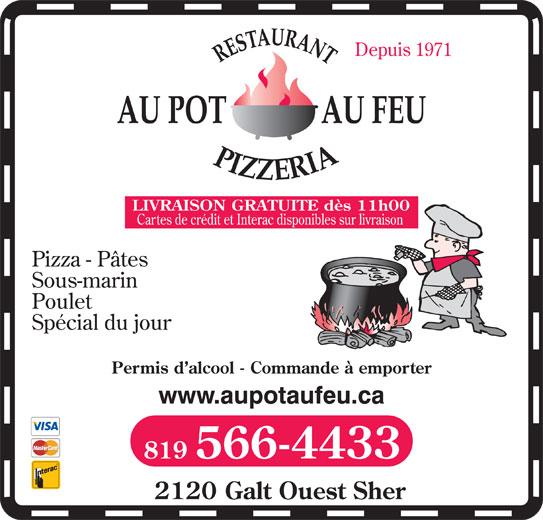Pizzeria Au Pot Au Feu (819-566-4433) - Annonce illustrée======= - Depuis 1971 LIVRAISON GRATUITE dès 11h00 Cartes de crédit et Interac disponibles sur livraison Pizza - Pâtes Sous-marin Poulet Spécial du jour Permis d alcool - Commande à emporter www.aupotaufeu.ca 819 566-4433 2120 Galt Ouest Sher