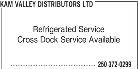 Kam Valley Distributors Ltd (250-372-0299) - Annonce illustrée======= - KAM VALLEY DISTRIBUTORS LTD Refrigerated Service Cross Dock Service Available ---------------------------------- 250 372-0299