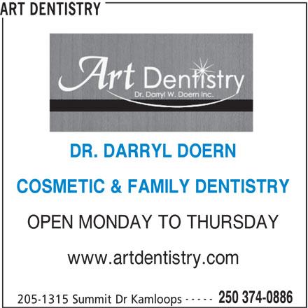 Art Dentistry (250-374-0886) - Annonce illustrée======= - ART DENTISTRY DR. DARRYL DOERN COSMETIC & FAMILY DENTISTRY OPEN MONDAY TO THURSDAY www.artdentistry.com ----- 250 374-0886 205-1315 Summit Dr Kamloops