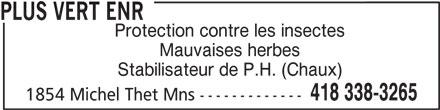 Plus Vert Enr (418-338-3265) - Annonce illustrée======= - PLUS VERT ENR Protection contre les insectes Mauvaises herbes Stabilisateur de P.H. (Chaux) 418 338-3265 1854 Michel Thet Mns -------------