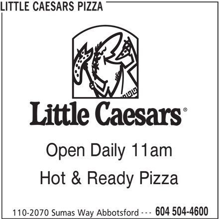 Little Caesars (604-504-4600) - Annonce illustrée======= - LITTLE CAESARS PIZZA Open Daily 11am Hot & Ready Pizza --- 604 504-4600 110-2070 Sumas Way Abbotsford
